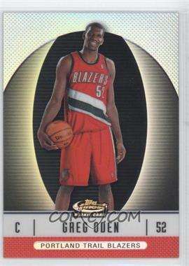 2006-07 Finest Refractors #101 - Greg Oden/399 - Courtesy of CheckOutMyCards.com